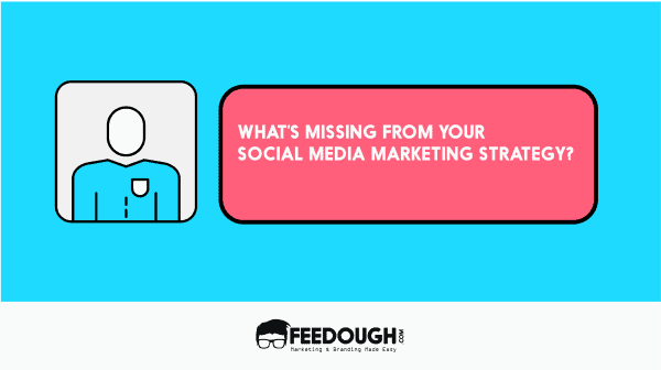 What's Missing from Your Social Media Marketing Strategy? 1