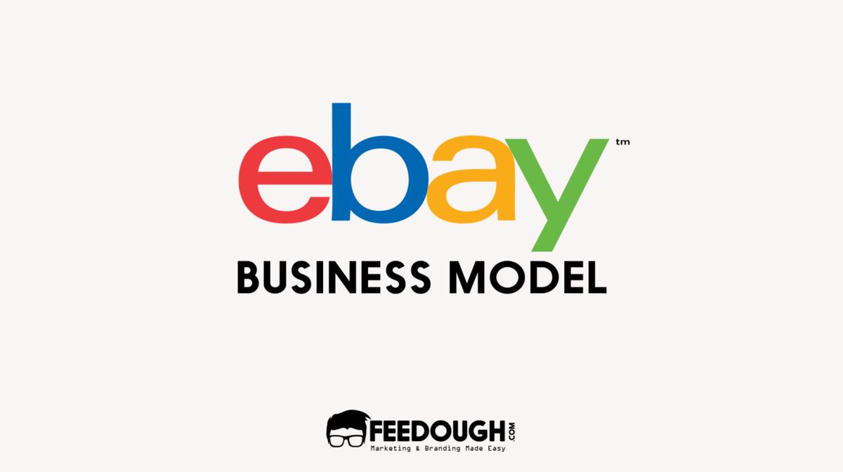 Ebay Business Model How Does Ebay Make Money Feedough