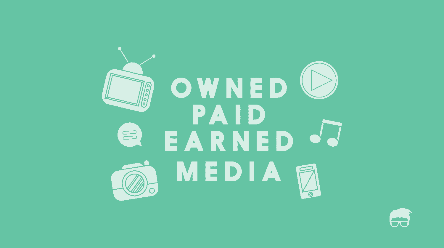 OWNED, PAID, AND EARNED MEDIA