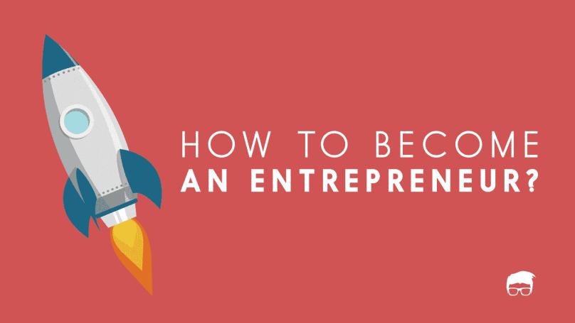 How To Become An Entrepreneur? 1