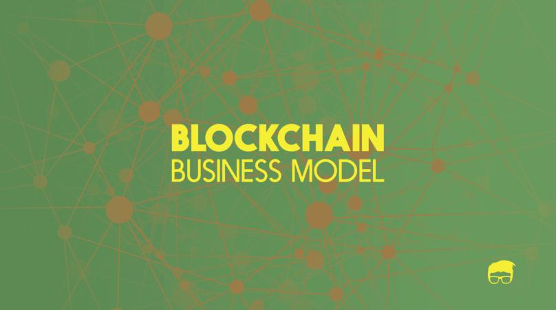 The Blockchain Business Model 1