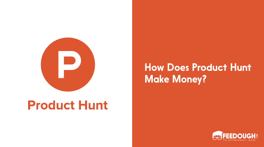 Product Hunt Business Model | How PH Makes Money? 1