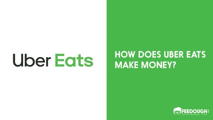 HOW DOES UBER EATS MAKE MONEY