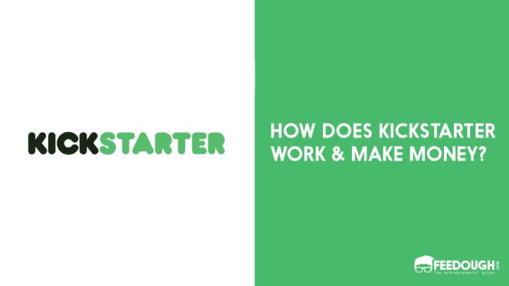 HOW DOES KICKSTARTER WORK AND MAKE MONEY