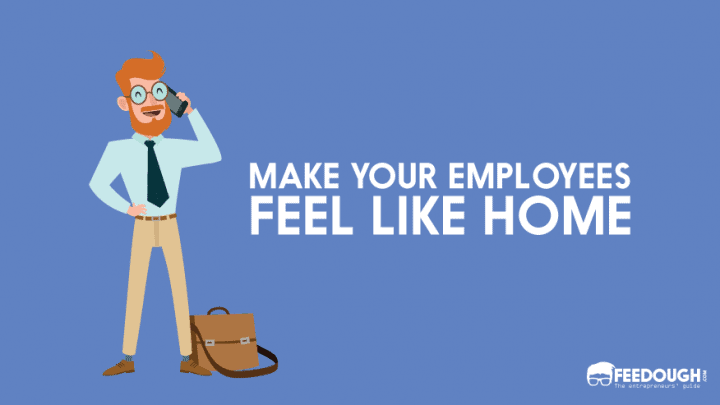 make employees feel like home