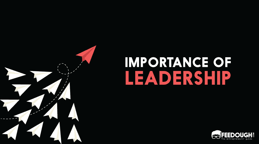 IMPORTANCE OF LEADERSHIP