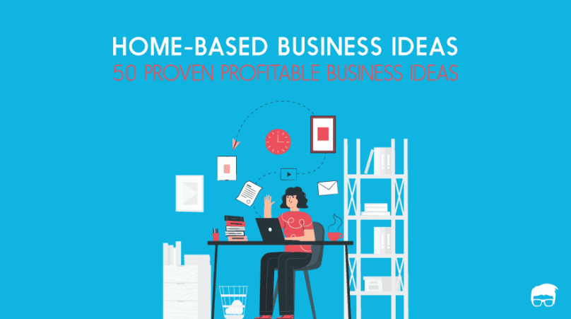 50 Home-Based Business Ideas You Can Start in 2019