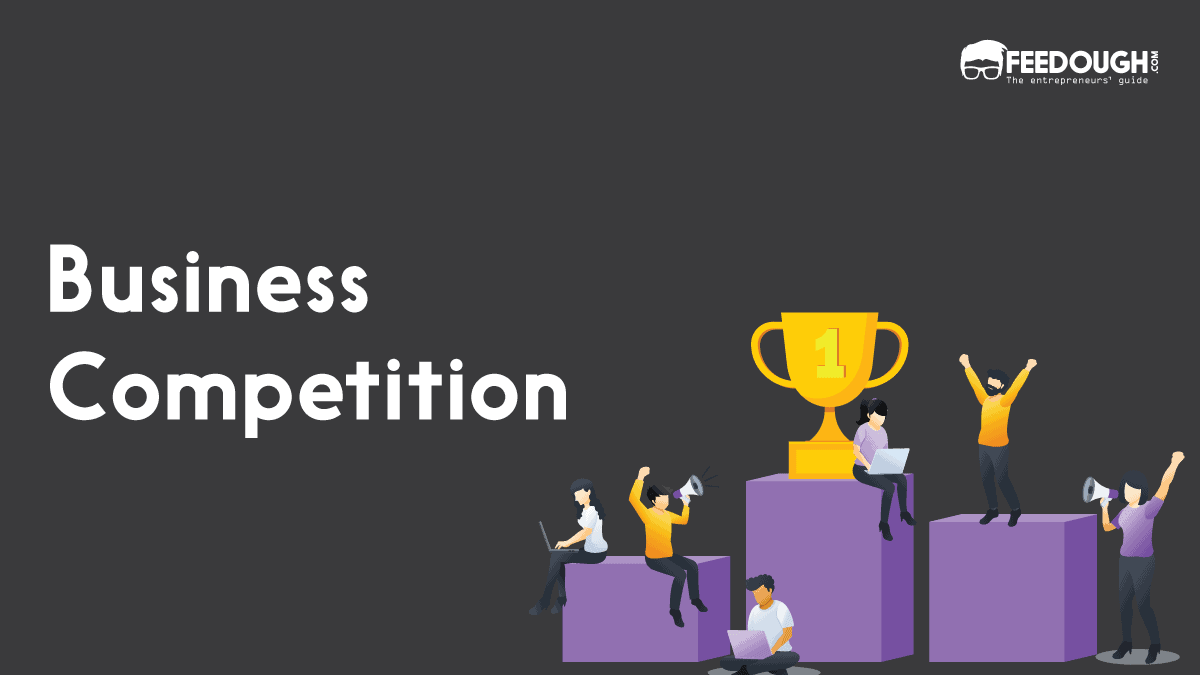Business Competition: Definition, Types, Importance & Examples | Feedough