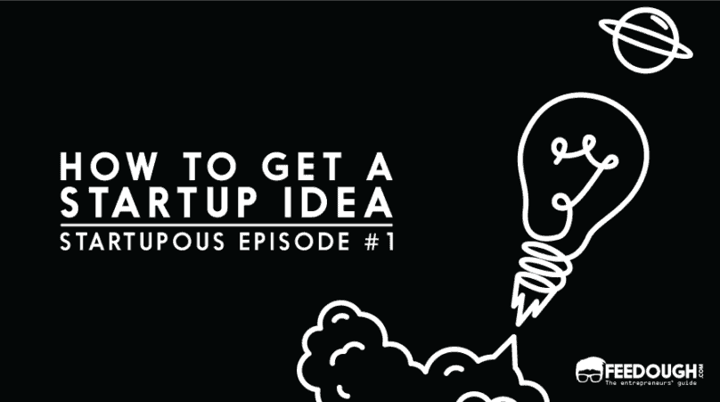 HOW TO GET A STARTUP IDEA